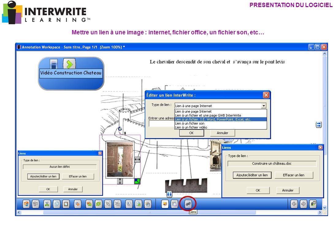 PRESENTATION DU LOGICIEL Mettre un lien à une image : internet, fichier office, un fichier son, etc…
