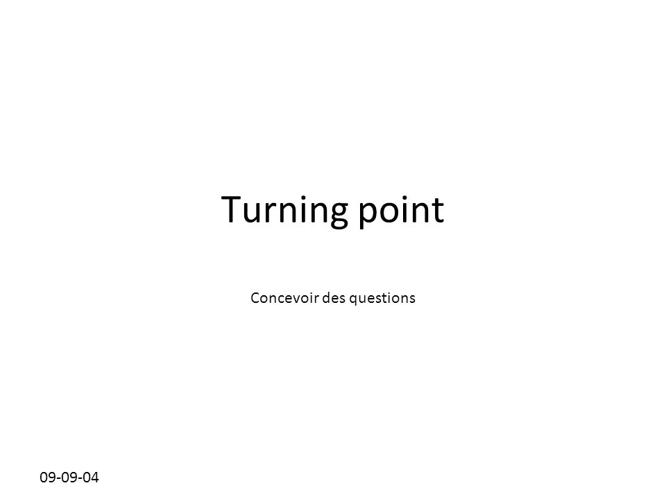 Cliquez pour modifier le style des sous-titres du masque 09-09-04 Turning point Concevoir des questions