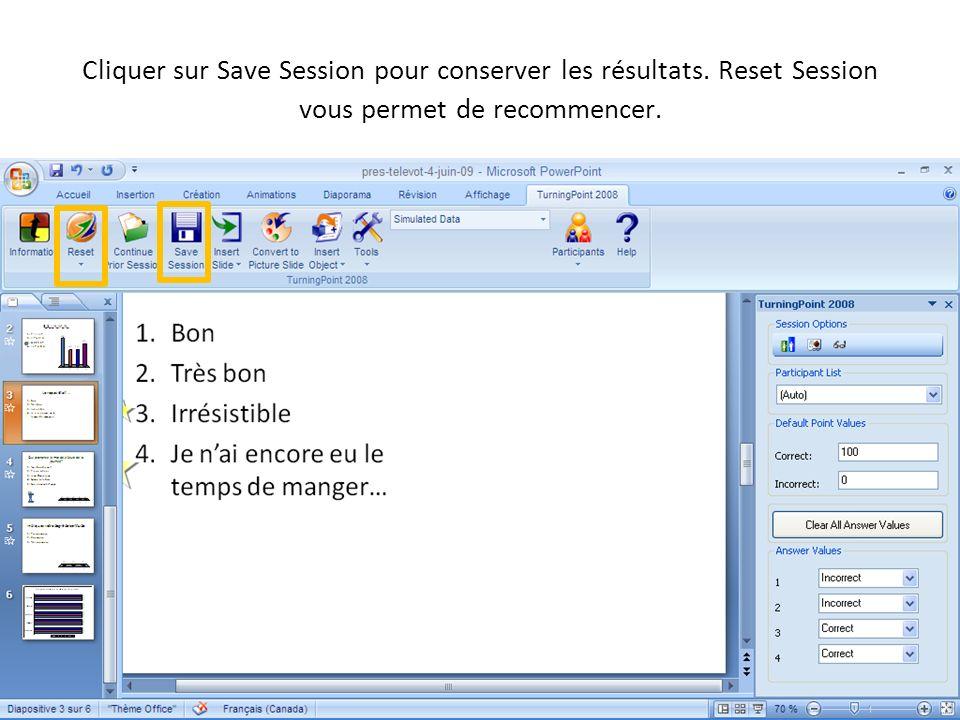 09-09-04 Cliquer sur Save Session pour conserver les résultats. Reset Session vous permet de recommencer.