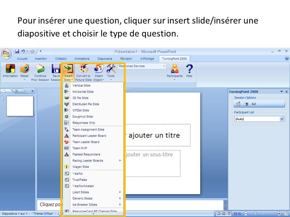 09-09-04 Pour insérer une question, cliquer sur insert slide/insérer une diapositive et choisir le type de question.