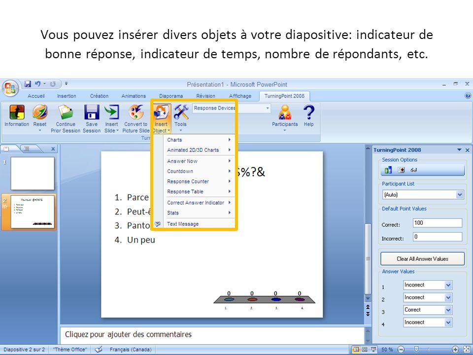 09-09-04 Vous pouvez insérer divers objets à votre diapositive: indicateur de bonne réponse, indicateur de temps, nombre de répondants, etc.