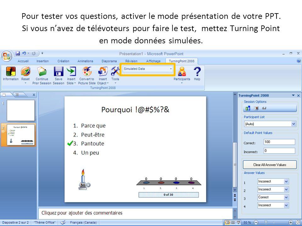 09-09-04 Pour tester vos questions, activer le mode présentation de votre PPT. Si vous navez de télévoteurs pour faire le test, mettez Turning Point e
