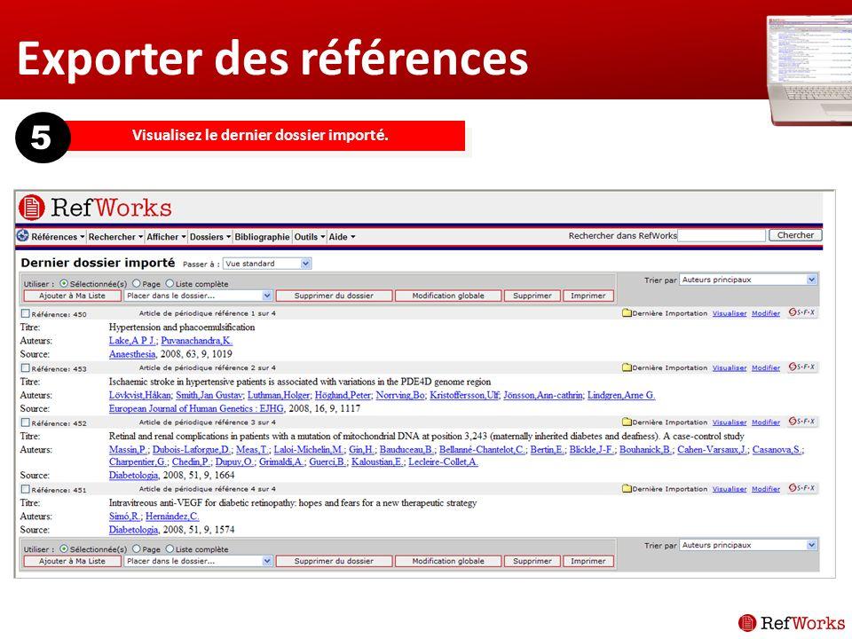 Exporter des références Visualisez le dernier dossier importé. 5
