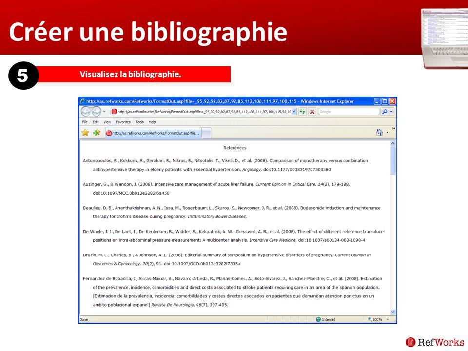 Créer une bibliographie Visualisez la bibliographie. 5