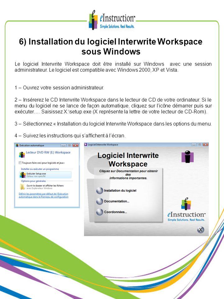 6) Installation du logiciel Interwrite Workspace sous Windows Le logiciel Interwrite Workspace doit être installé sur Windows avec une session adminis