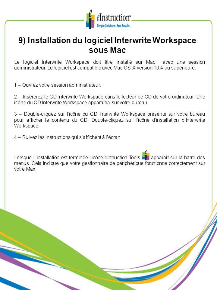 9) Installation du logiciel Interwrite Workspace sous Mac Le logiciel Interwrite Workspace doit être installé sur Mac avec une session administrateur.
