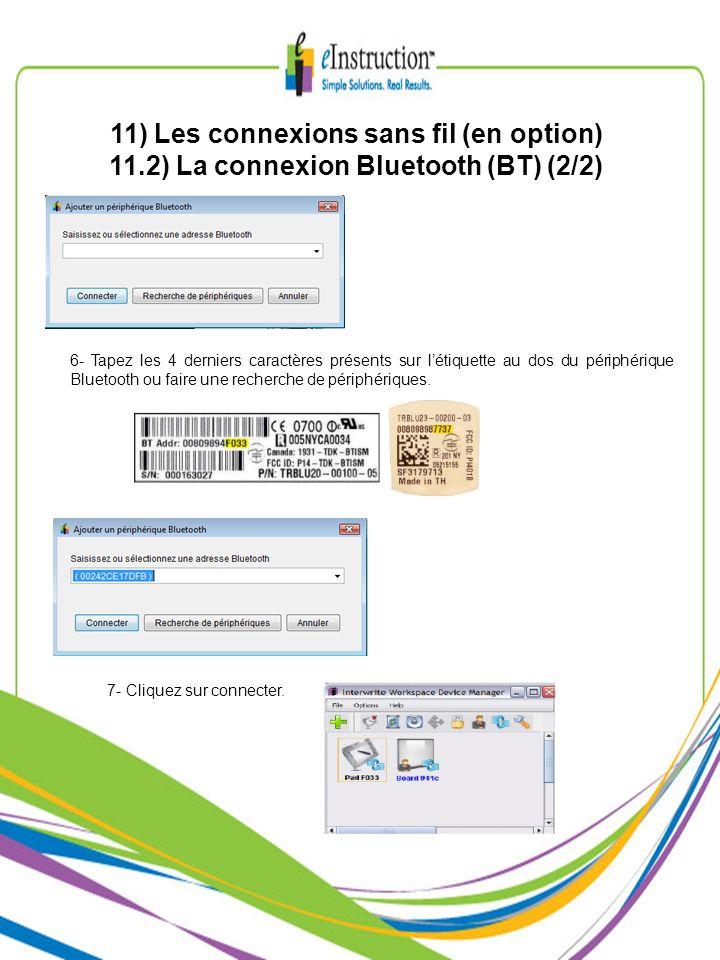 11) Les connexions sans fil (en option) 11.2) La connexion Bluetooth (BT) (2/2) 6- Tapez les 4 derniers caractères présents sur létiquette au dos du p