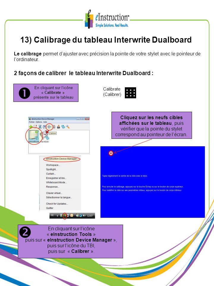 13) Calibrage du tableau Interwrite Dualboard 2 façons de calibrer le tableau Interwrite Dualboard : Calibrate (Calibrer) En cliquant sur licône « Cal