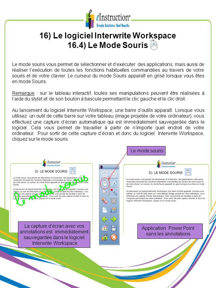 16) Le logiciel Interwrite Workspace 16.4) Le Mode Souris Le mode souris vous permet de sélectionner et dexécuter des applications, mais aussi de réal