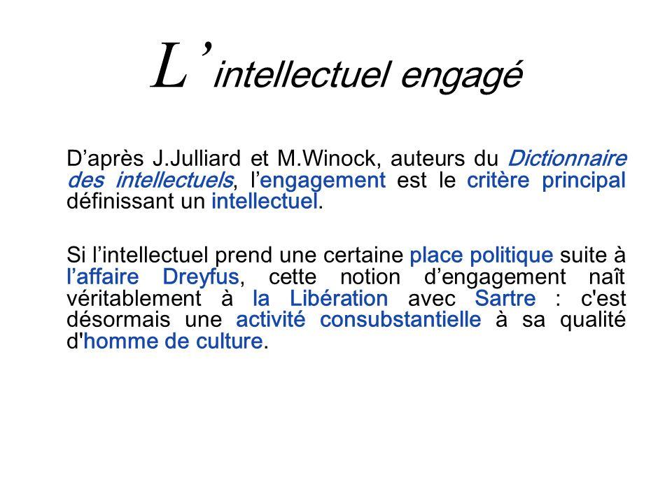 L intellectuel engagé Daprès J.Julliard et M.Winock, auteurs du Dictionnaire des intellectuels, lengagement est le critère principal définissant un in