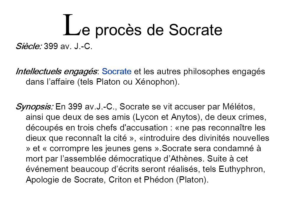 L e procès de Socrate Siècle: 399 av. J.-C. Intellectuels engagés: Socrate et les autres philosophes engagés dans laffaire (tels Platon ou Xénophon).