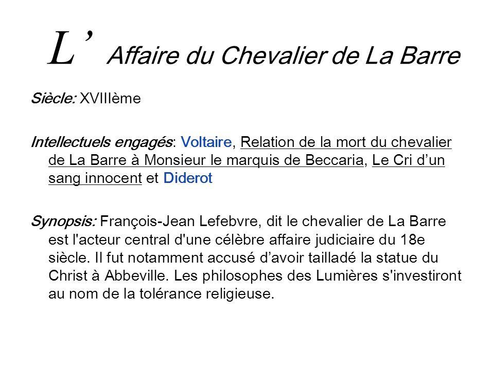 L Affaire du Chevalier de La Barre Siècle: XVIIIème Intellectuels engagés: Voltaire, Relation de la mort du chevalier de La Barre à Monsieur le marqui