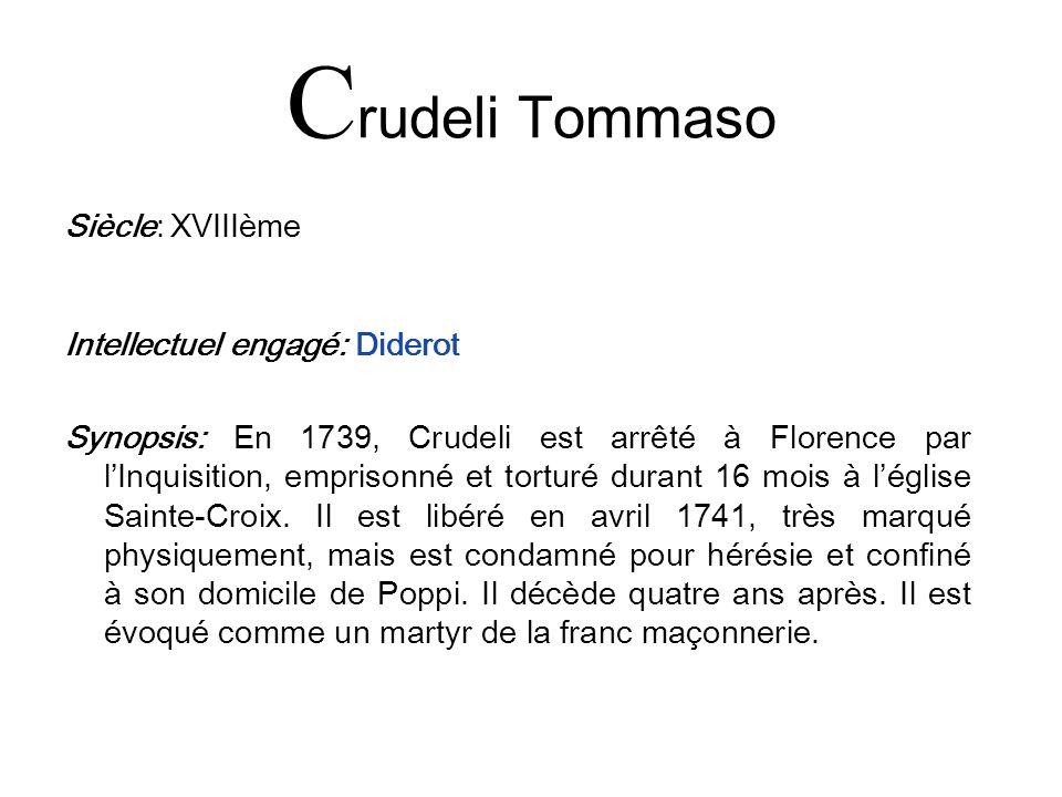 C rudeli Tommaso Siècle: XVIIIème Intellectuel engagé: Diderot Synopsis: En 1739, Crudeli est arrêté à Florence par lInquisition, emprisonné et tortur