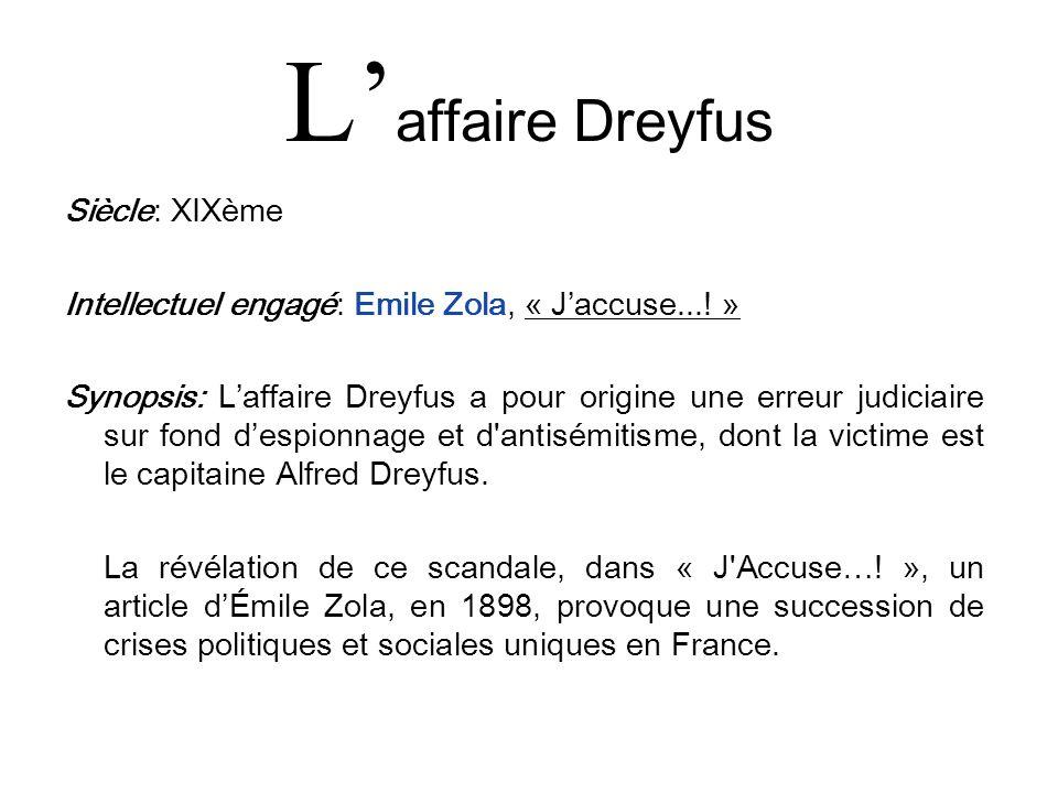 L affaire Dreyfus Siècle: XIXème Intellectuel engagé: Emile Zola, « Jaccuse...! » Synopsis: Laffaire Dreyfus a pour origine une erreur judiciaire sur