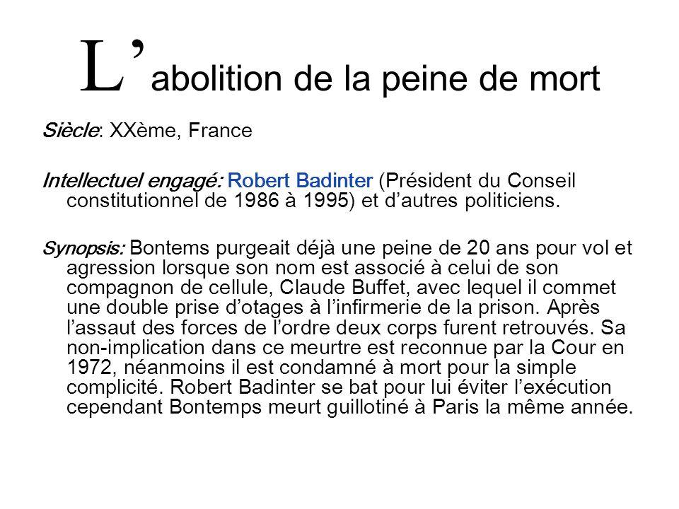 L abolition de la peine de mort Siècle: XXème, France Intellectuel engagé: Robert Badinter (Président du Conseil constitutionnel de 1986 à 1995) et da