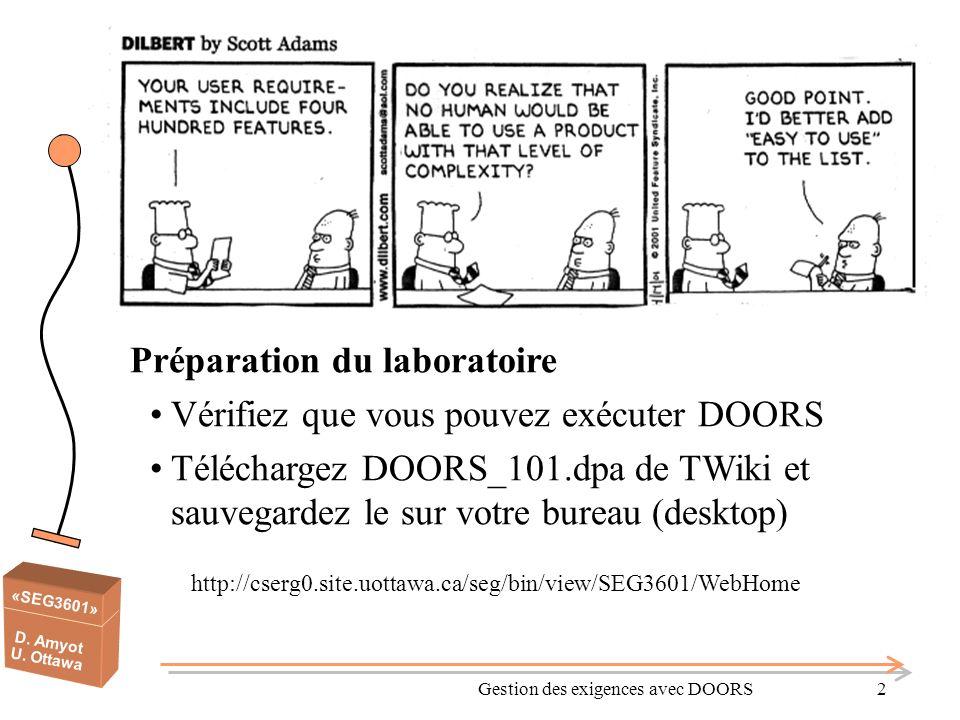 «SEG3601» D. Amyot U. Ottawa Gestion des exigences avec DOORS2 Préparation du laboratoire Vérifiez que vous pouvez exécuter DOORS Téléchargez DOORS_10
