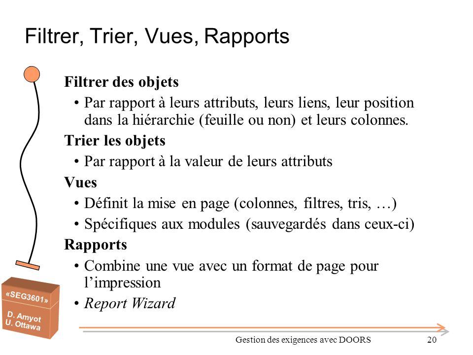«SEG3601» D. Amyot U. Ottawa Gestion des exigences avec DOORS20 Filtrer, Trier, Vues, Rapports Filtrer des objets Par rapport à leurs attributs, leurs