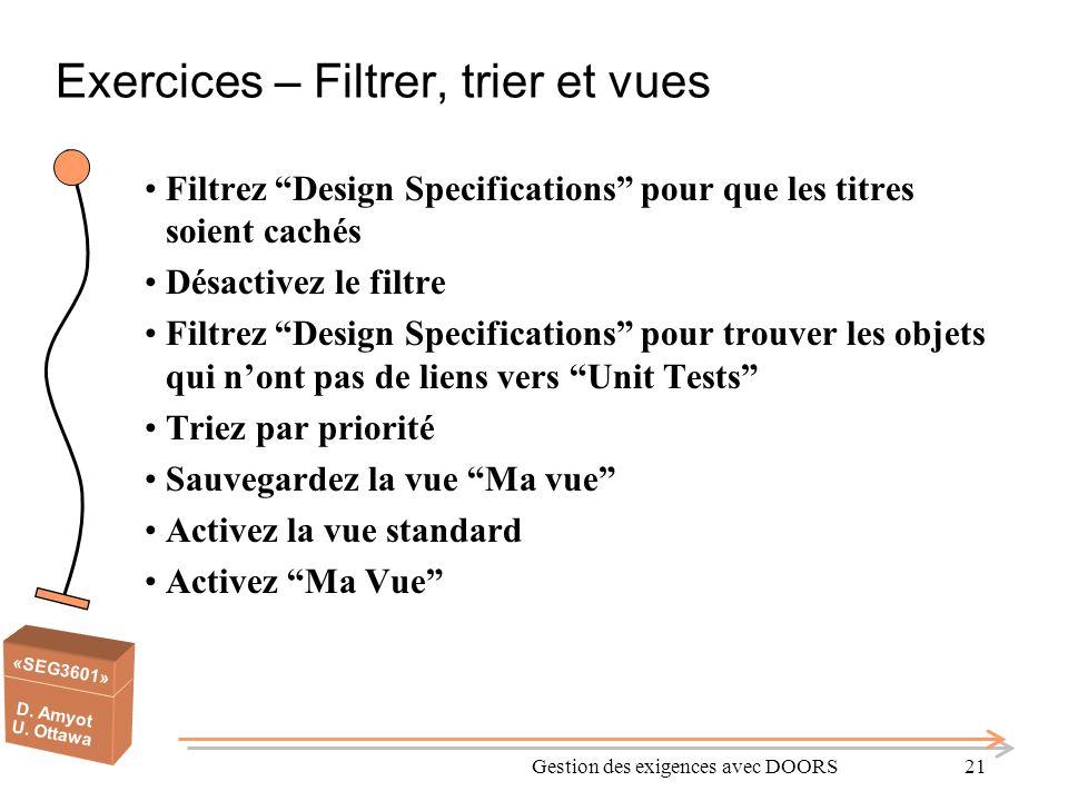 «SEG3601» D. Amyot U. Ottawa Gestion des exigences avec DOORS21 Exercices – Filtrer, trier et vues Filtrez Design Specifications pour que les titres s
