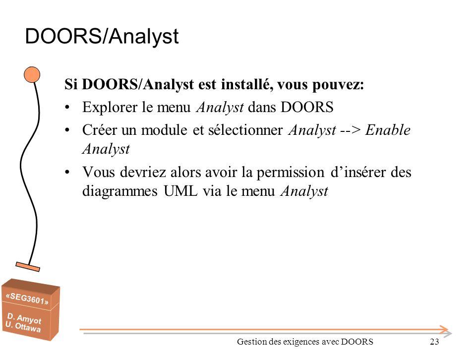 «SEG3601» D. Amyot U. Ottawa DOORS/Analyst Si DOORS/Analyst est installé, vous pouvez: Explorer le menu Analyst dans DOORS Créer un module et sélectio