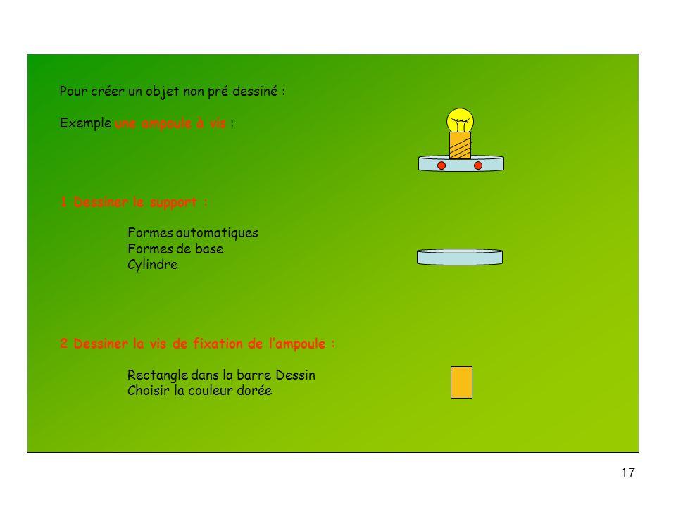 16 Mettre lobjet à léchelle : En double cliquant sur lobjet Taille Réduire lobjet de 50 % Réduire seulement sa largeur à 50 % Réduire seulement sa hau