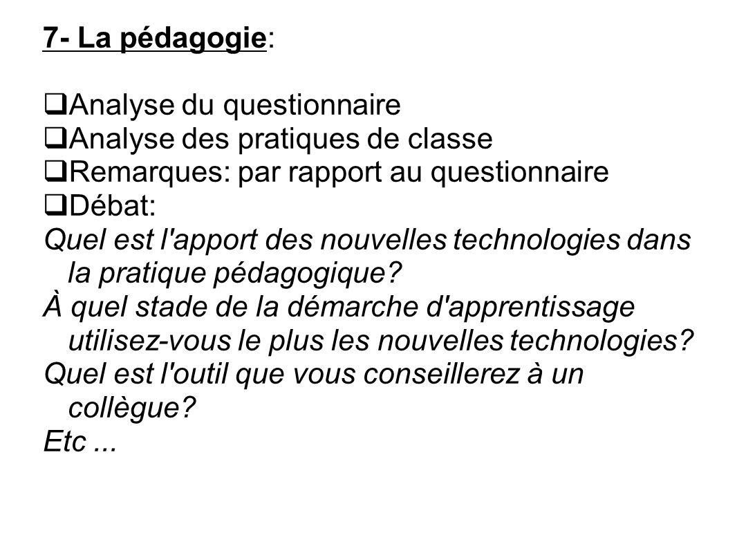 7- La pédagogie: Analyse du questionnaire Analyse des pratiques de classe Remarques: par rapport au questionnaire Débat: Quel est l'apport des nouvell