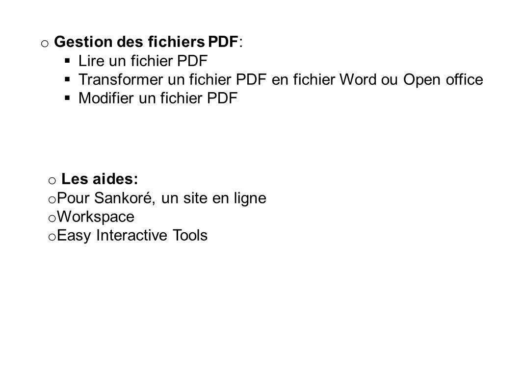 o Gestion des fichiers PDF: Lire un fichier PDF Transformer un fichier PDF en fichier Word ou Open office Modifier un fichier PDF o Les aides: o Pour
