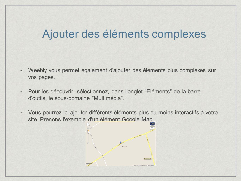 Weebly vous permet également d ajouter des éléments plus complexes sur vos pages.