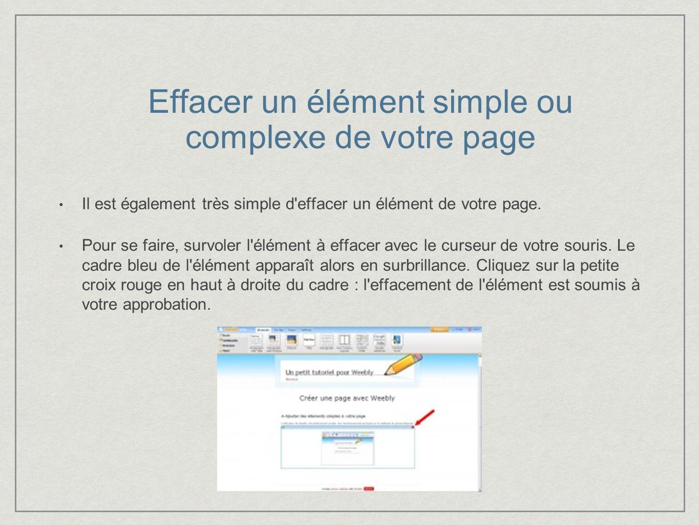 Effacer un élément simple ou complexe de votre page Il est également très simple d effacer un élément de votre page.