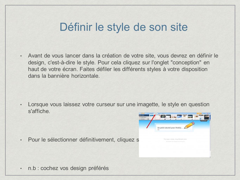 Définir le style de son site Avant de vous lancer dans la création de votre site, vous devrez en définir le design, c est-à-dire le style.