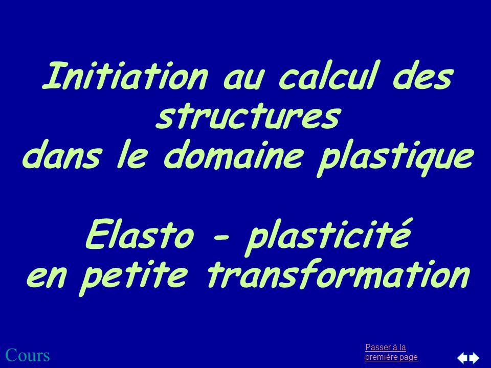 Passer à la première page Initiation au calcul des structures dans le domaine plastique Elasto - plasticité en petite transformation Cours