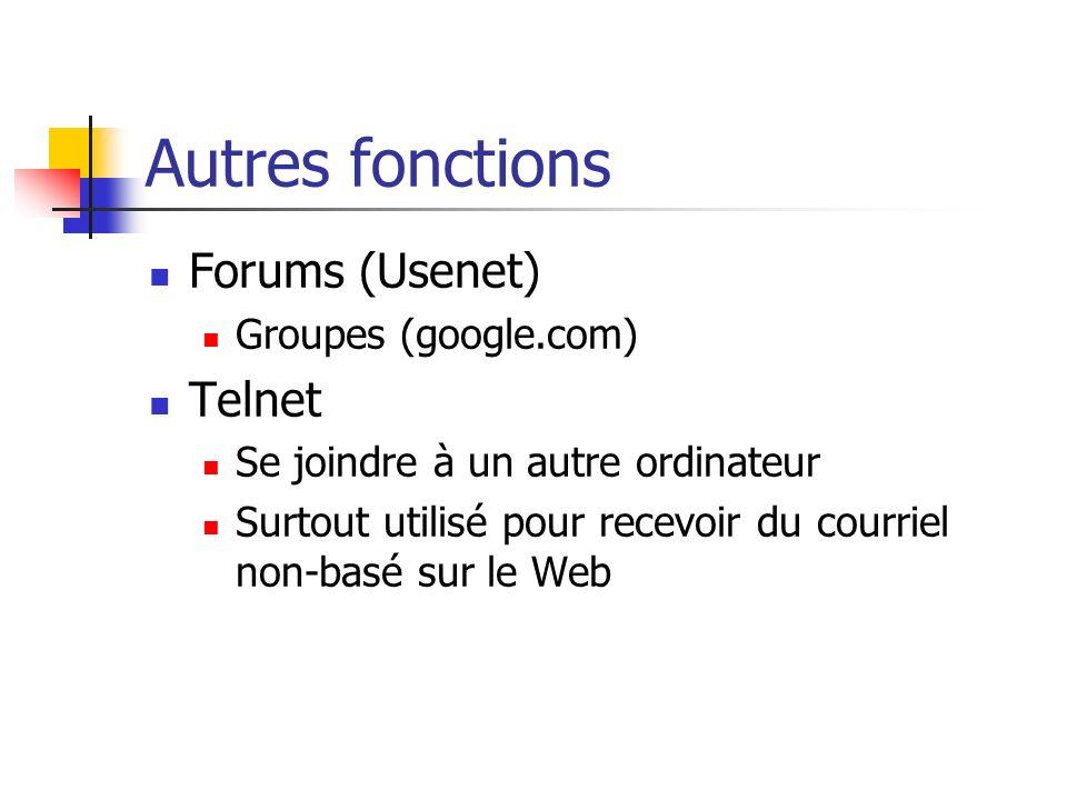 Autres fonctions Forums (Usenet) Groupes (google.com) Telnet Se joindre à un autre ordinateur Surtout utilisé pour recevoir du courriel non-basé sur le Web
