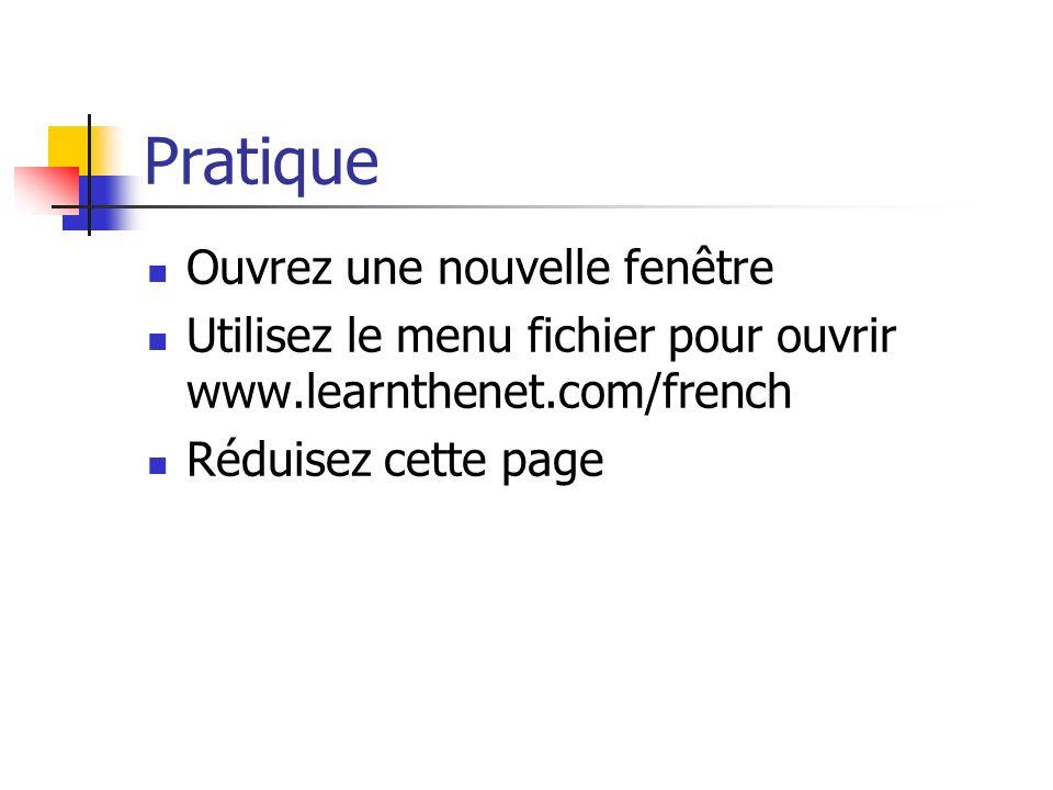 Pratique Ouvrez une nouvelle fenêtre Utilisez le menu fichier pour ouvrir www.learnthenet.com/french Réduisez cette page