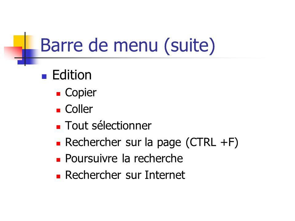 Barre de menu (suite) Edition Copier Coller Tout sélectionner Rechercher sur la page (CTRL +F) Poursuivre la recherche Rechercher sur Internet