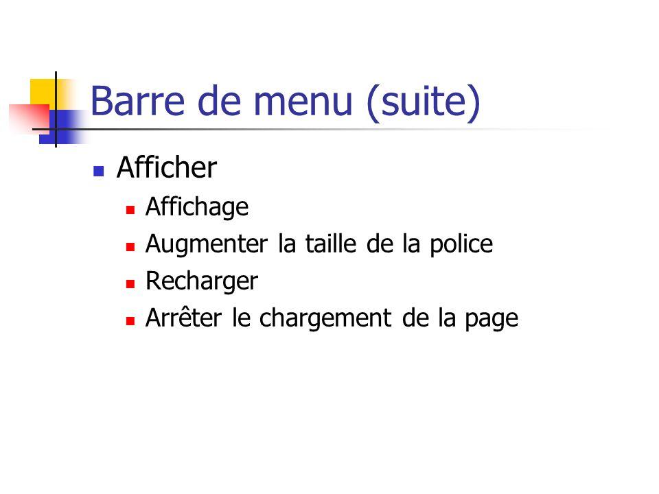 Barre de menu (suite) Afficher Affichage Augmenter la taille de la police Recharger Arrêter le chargement de la page