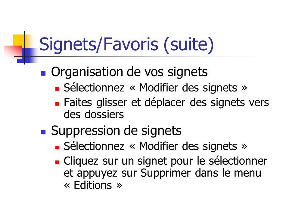 Signets/Favoris (suite) Organisation de vos signets Sélectionnez « Modifier des signets » Faites glisser et déplacer des signets vers des dossiers Suppression de signets Sélectionnez « Modifier des signets » Cliquez sur un signet pour le sélectionner et appuyez sur Supprimer dans le menu « Editions »