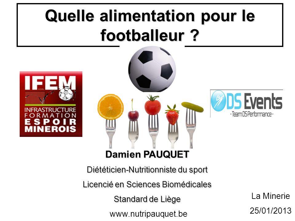 Quelle alimentation pour le footballeur ? Damien PAUQUET Diététicien-Nutritionniste du sport Licencié en Sciences Biomédicales Standard de Liège www.n