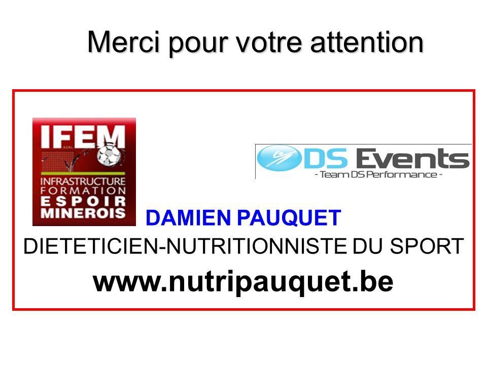 Merci pour votre attention DAMIEN PAUQUET DIETETICIEN-NUTRITIONNISTE DU SPORT www.nutripauquet.be
