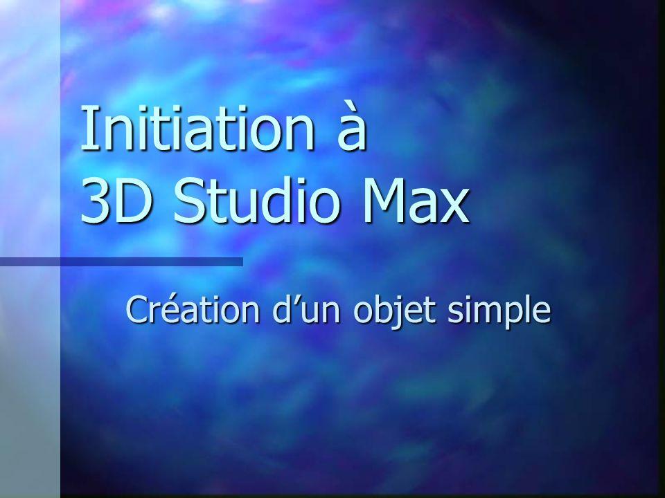 Initiation à 3D Studio Max Création dun objet simple