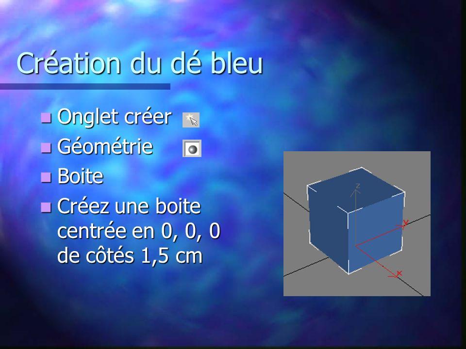 Création du dé bleu Onglet créer Onglet créer Géométrie Géométrie Boite Boite Créez une boite centrée en 0, 0, 0 de côtés 1,5 cm Créez une boite centrée en 0, 0, 0 de côtés 1,5 cm