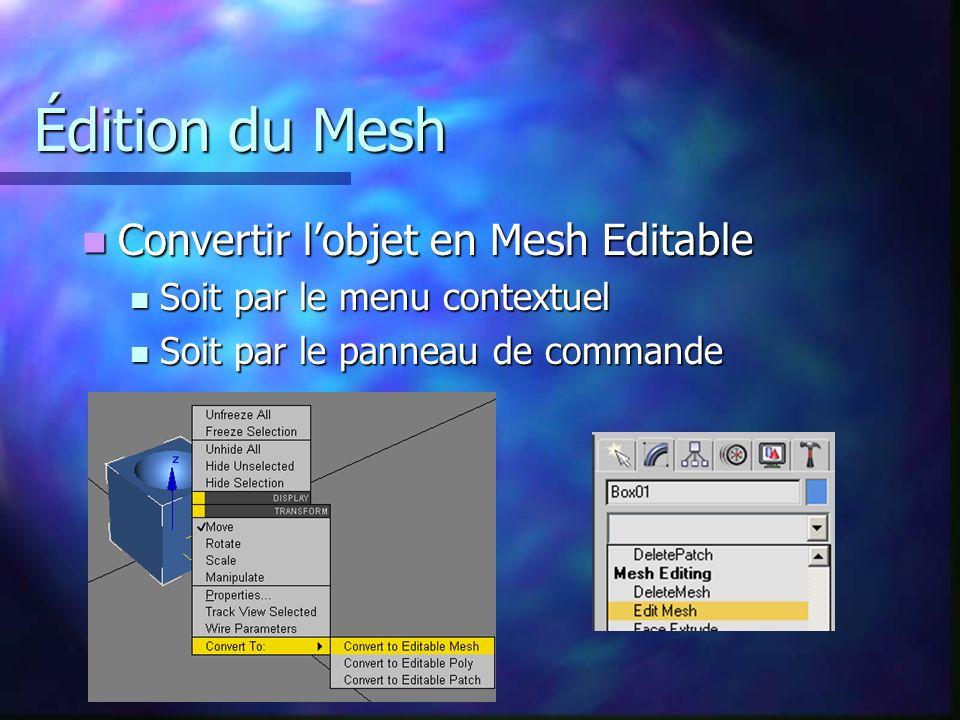Édition du Mesh Convertir lobjet en Mesh Editable Convertir lobjet en Mesh Editable Soit par le menu contextuel Soit par le menu contextuel Soit par le panneau de commande Soit par le panneau de commande