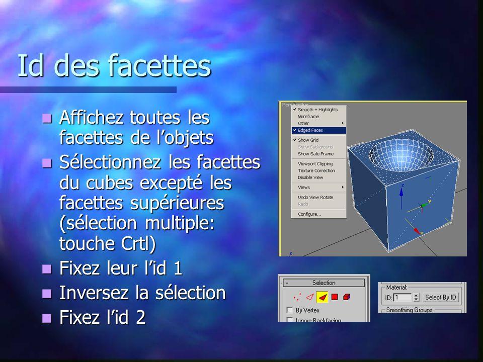 Id des facettes Affichez toutes les facettes de lobjets Affichez toutes les facettes de lobjets Sélectionnez les facettes du cubes excepté les facettes supérieures (sélection multiple: touche Crtl) Sélectionnez les facettes du cubes excepté les facettes supérieures (sélection multiple: touche Crtl) Fixez leur lid 1 Fixez leur lid 1 Inversez la sélection Inversez la sélection Fixez lid 2 Fixez lid 2