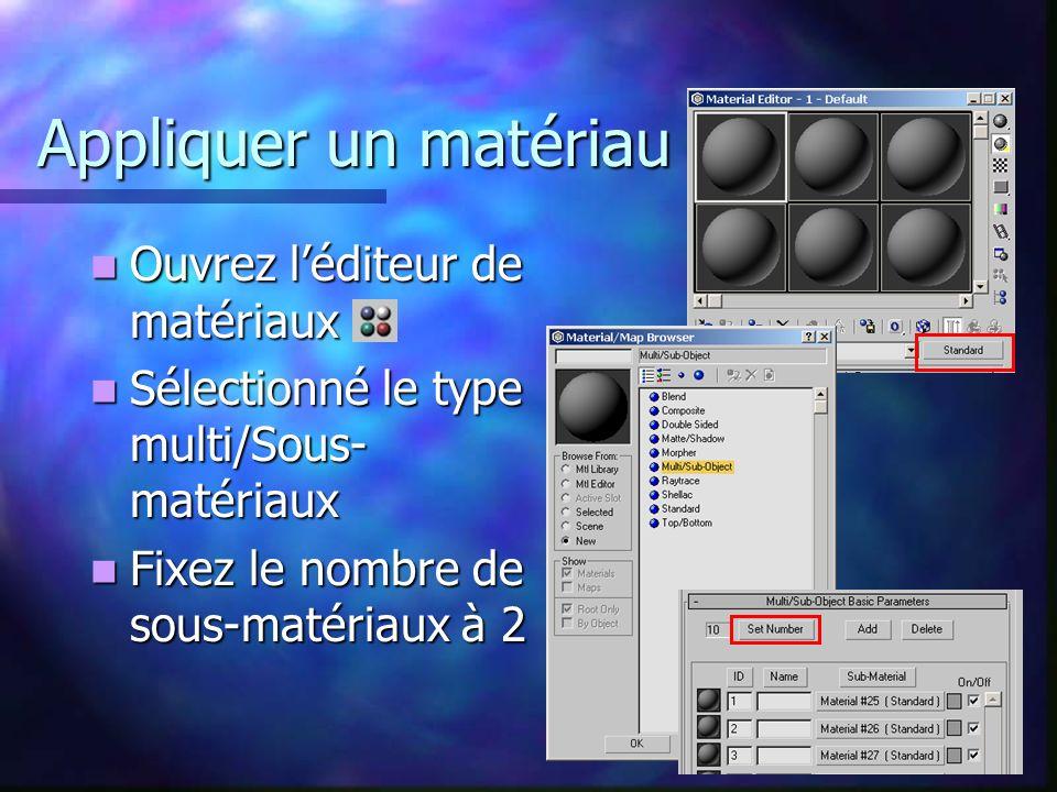 Appliquer un matériau Ouvrez léditeur de matériaux Ouvrez léditeur de matériaux Sélectionné le type multi/Sous- matériaux Sélectionné le type multi/Sous- matériaux Fixez le nombre de sous-matériaux à 2 Fixez le nombre de sous-matériaux à 2