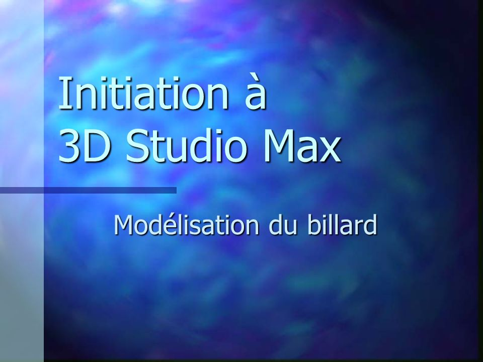 Initiation à 3D Studio Max Modélisation du billard