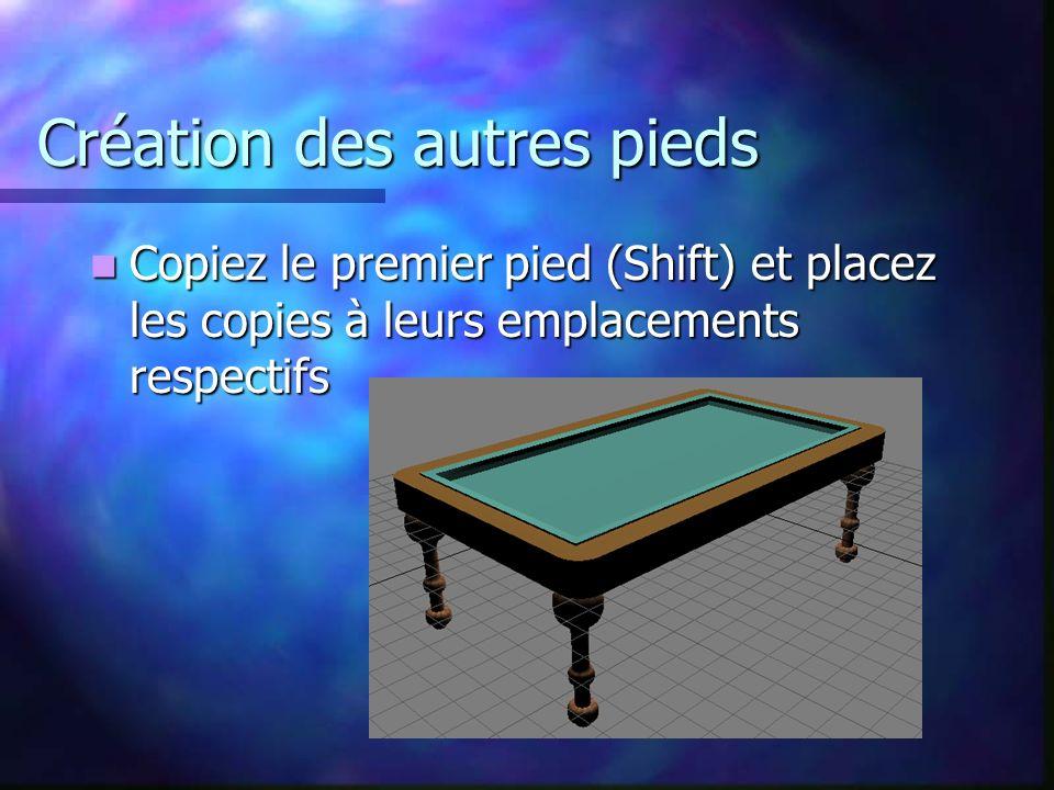 Création des autres pieds Copiez le premier pied (Shift) et placez les copies à leurs emplacements respectifs Copiez le premier pied (Shift) et placez les copies à leurs emplacements respectifs