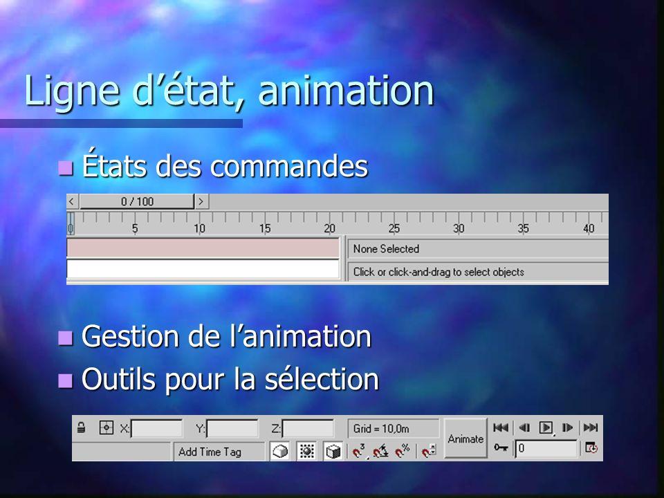 Ligne détat, animation États des commandes États des commandes Gestion de lanimation Gestion de lanimation Outils pour la sélection Outils pour la sélection