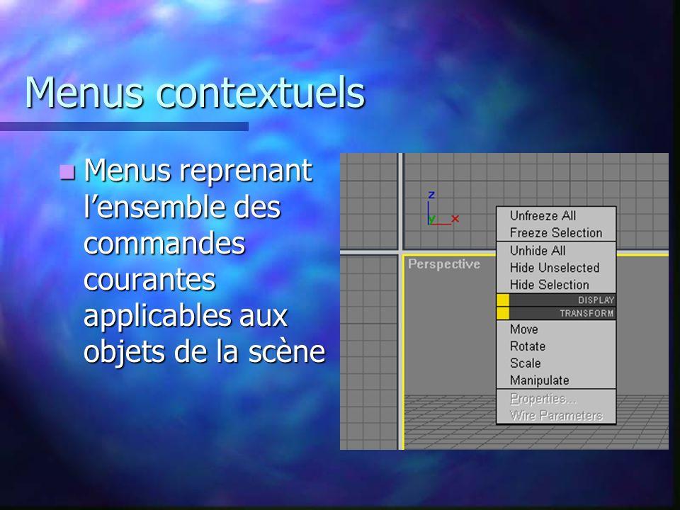 Menus contextuels Menus reprenant lensemble des commandes courantes applicables aux objets de la scène Menus reprenant lensemble des commandes courantes applicables aux objets de la scène