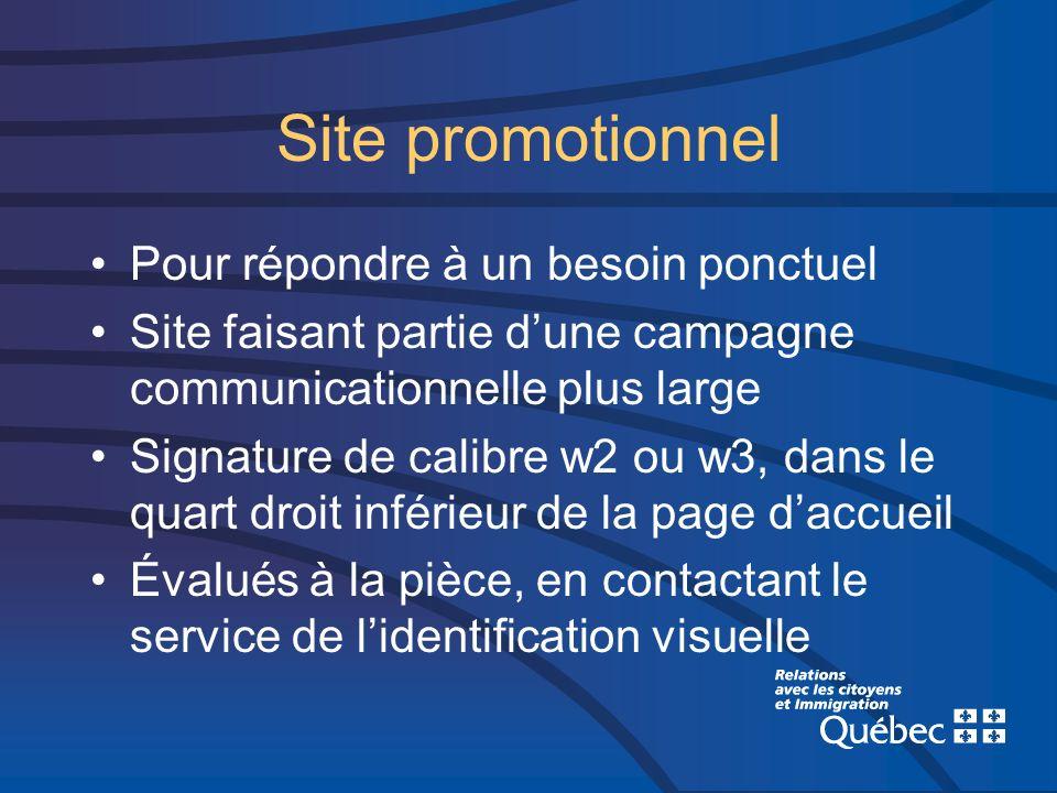 Site promotionnel Pour répondre à un besoin ponctuel Site faisant partie dune campagne communicationnelle plus large Signature de calibre w2 ou w3, da