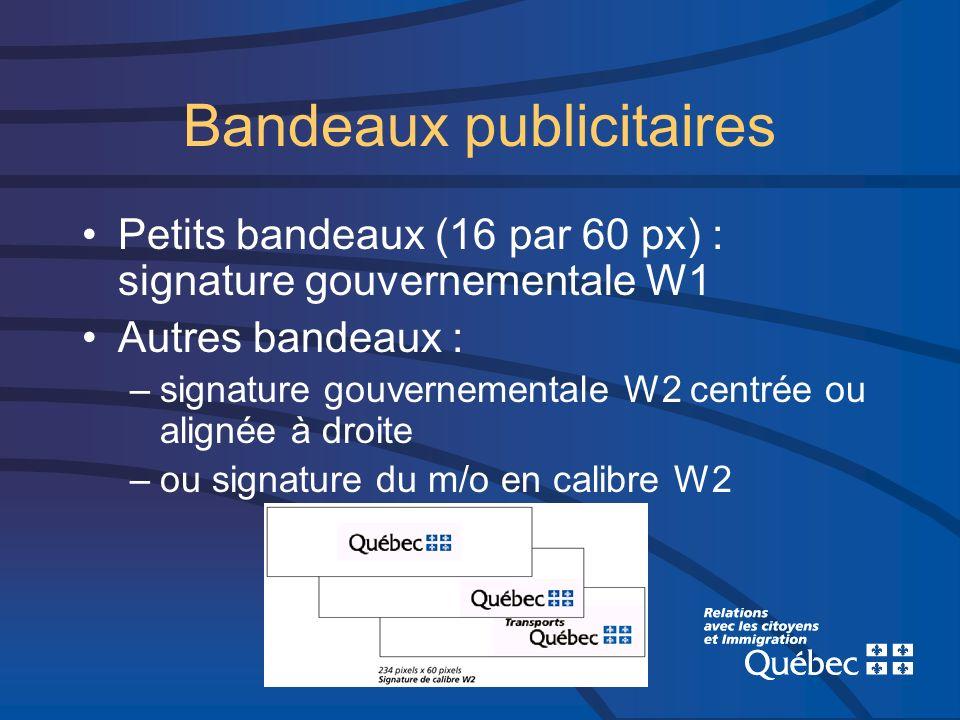 Bandeaux publicitaires Petits bandeaux (16 par 60 px) : signature gouvernementale W1 Autres bandeaux : –signature gouvernementale W2 centrée ou aligné