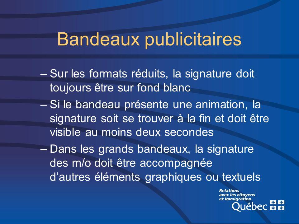 Bandeaux publicitaires –Sur les formats réduits, la signature doit toujours être sur fond blanc –Si le bandeau présente une animation, la signature so