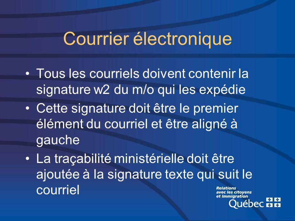 Courrier électronique Tous les courriels doivent contenir la signature w2 du m/o qui les expédie Cette signature doit être le premier élément du courr